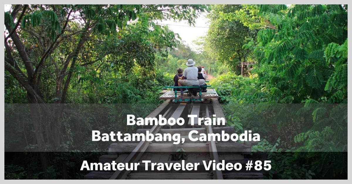 Bamboo Train - Battambang, Cambodia - Amateur Traveler Video #85