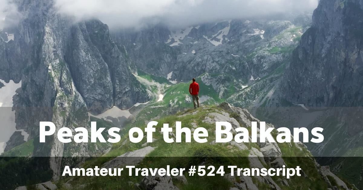 Hiking the Peaks of the Balkans (Albania, Kosovo, Montenegro) (podcast transcript)