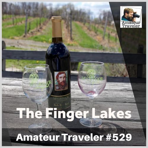 Travel to the Finger Lakes in New York – Episode 529 Transcript