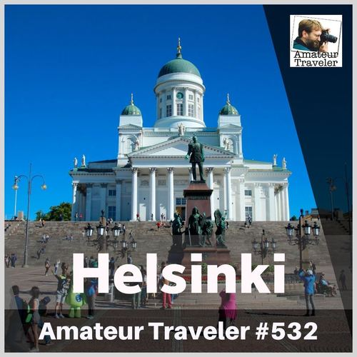 Travel to Helsinki, Finland – Episode 532 Transcript