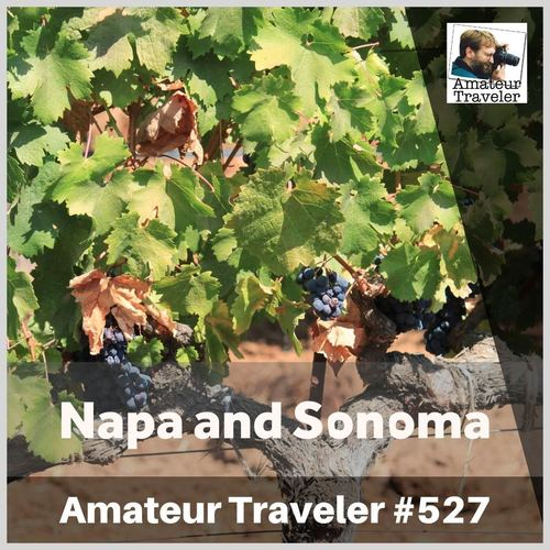 Travel to Napa and Sonoma, California – Episode 527 Transcript