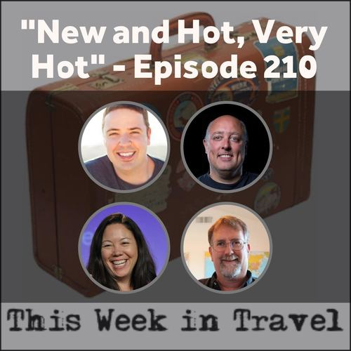 """New and Hot, Very Hot"" – This Week in Travel #210"