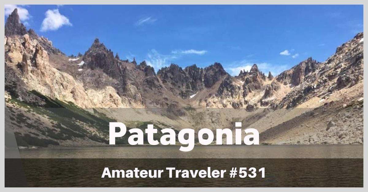 Travel to Patagonia in Argentina (podcast) - What to do, see and where