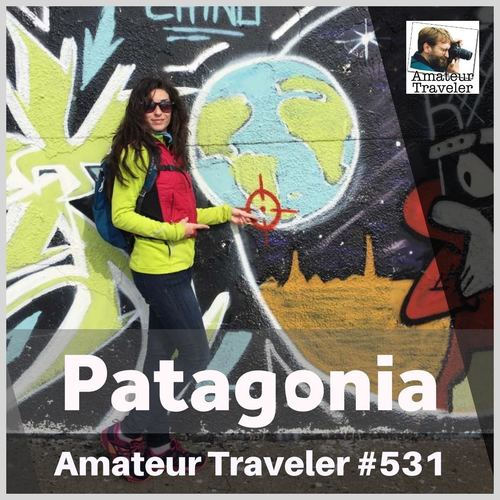 Travel to Patagonia in Argentina – Episode 531 Transcript