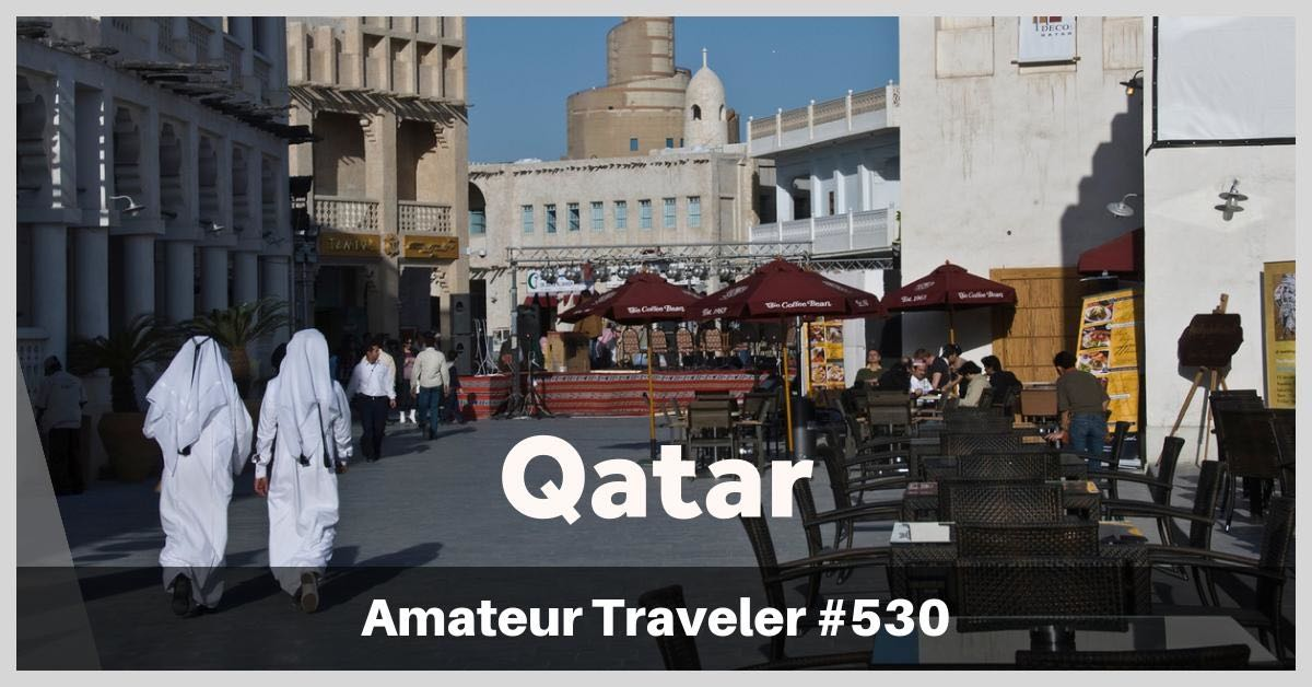 Travel to Qatar - Amateur Traveler Episode 530