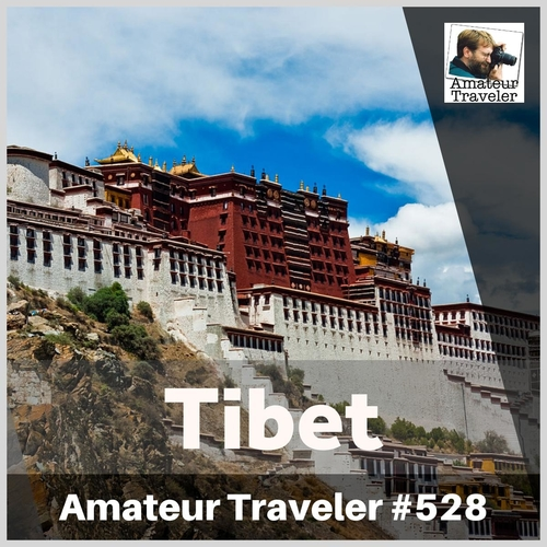 Travel to Tibet – Episode 528 Transcript