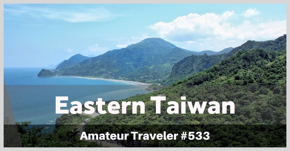 Travel to Eastern Taiwan (10 day to 2 week itinerary) (Podcast)
