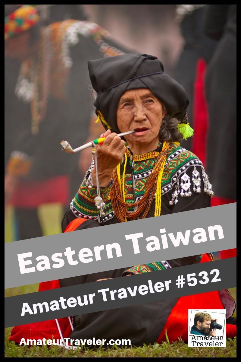 Travel to Eastern Taiwan - a 10 day to 2 week itinerary (Podcast)