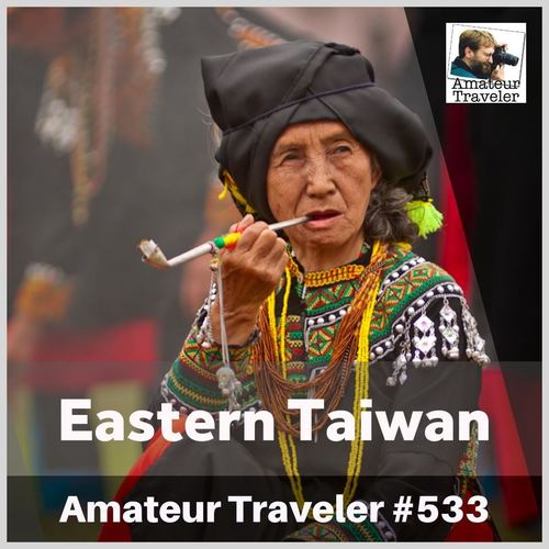 Travel to Eastern Taiwan – Episode 533 Transcript