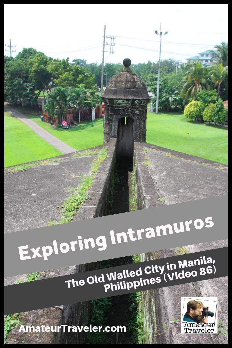 Exploring Intramuros - The Old Walled City in Manila, Philippines (and Video 85)