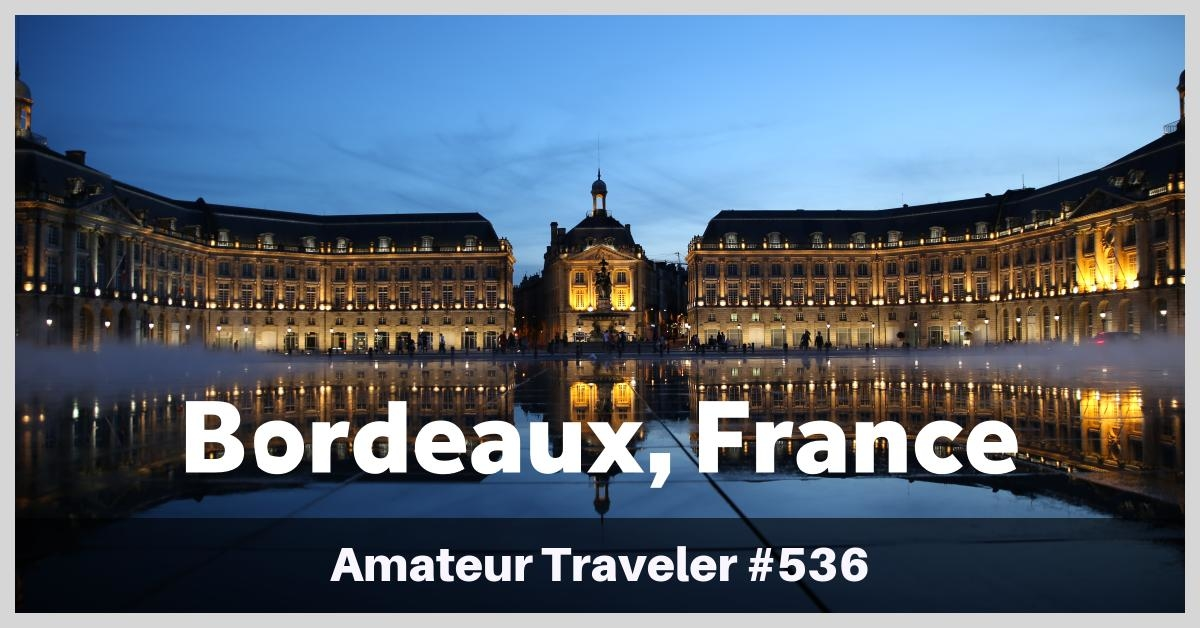 Travel to Bordeaux, France - What to do, eat and see in one of France's premier wine regions