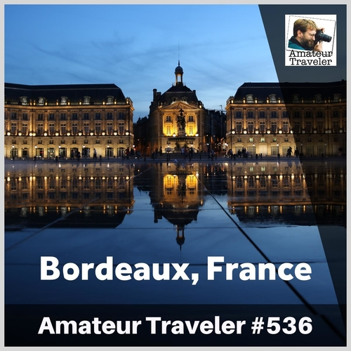 Travel to Bordeaux, France – Episode 536 Transcript