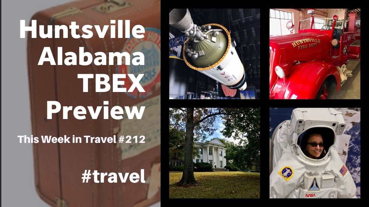 Huntsville, Alabama TBEX Preview Trip - This Week in Travel #212