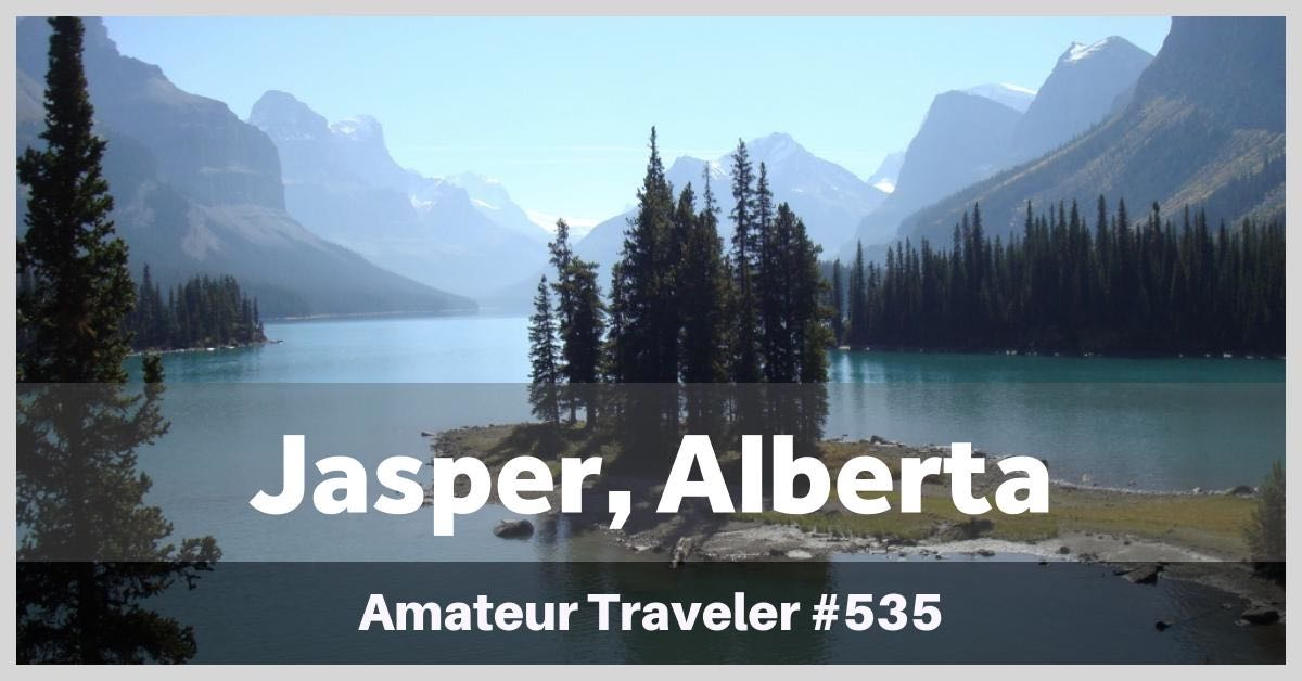 Travel to Jasper, Alberta - Episode 535