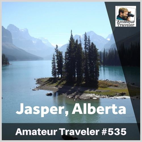 Travel to Jasper, Alberta – Episode 535