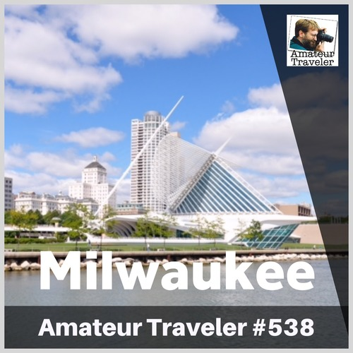 Travel to Milwaukee, Wisconsin – Episode 538 Transcript