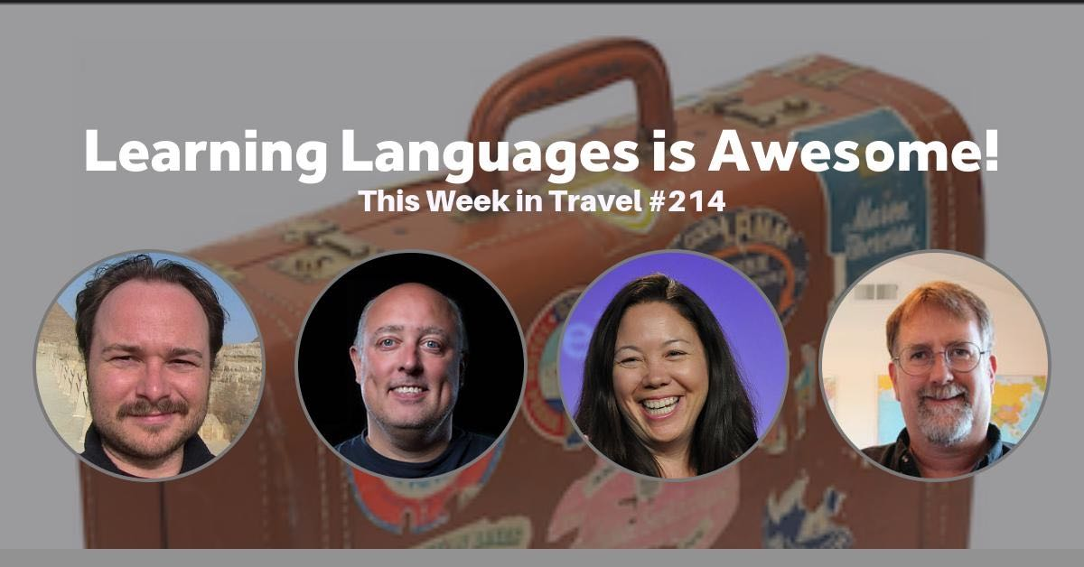 Learning Languages is Awesome! - This Week in Travel #214