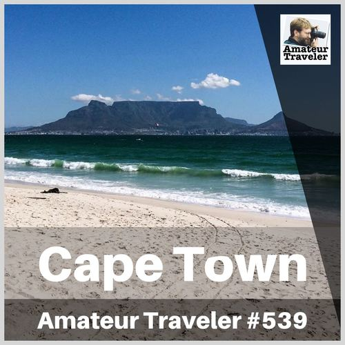 Travel to Cape Town, South Africa – Episode 539 Transcript