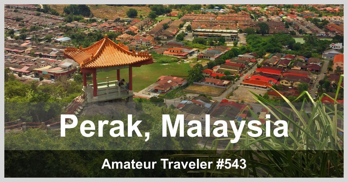 Travel to Perak, Malaysia (Podcast)