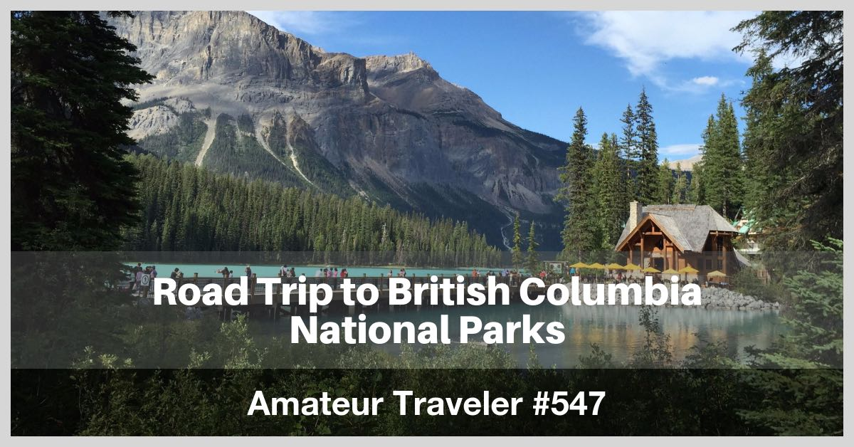 Road Trip to British Columbia National Parks - Episode 547