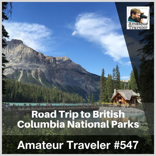Road Trip to British Columbia National Parks – Episode 547