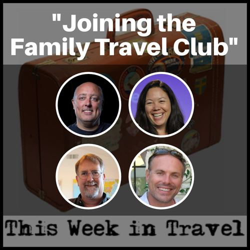 """Joining the Family Travel Club"" – This Week in Travel 218"