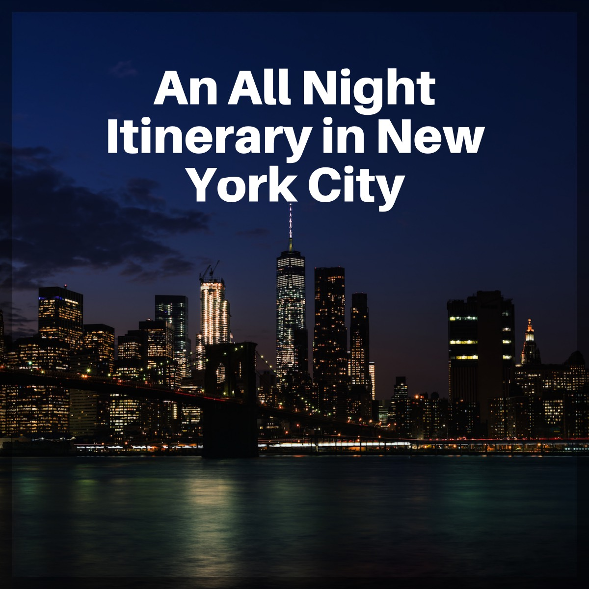 An All Night Itinerary in New York City – The City That Never Sleeps