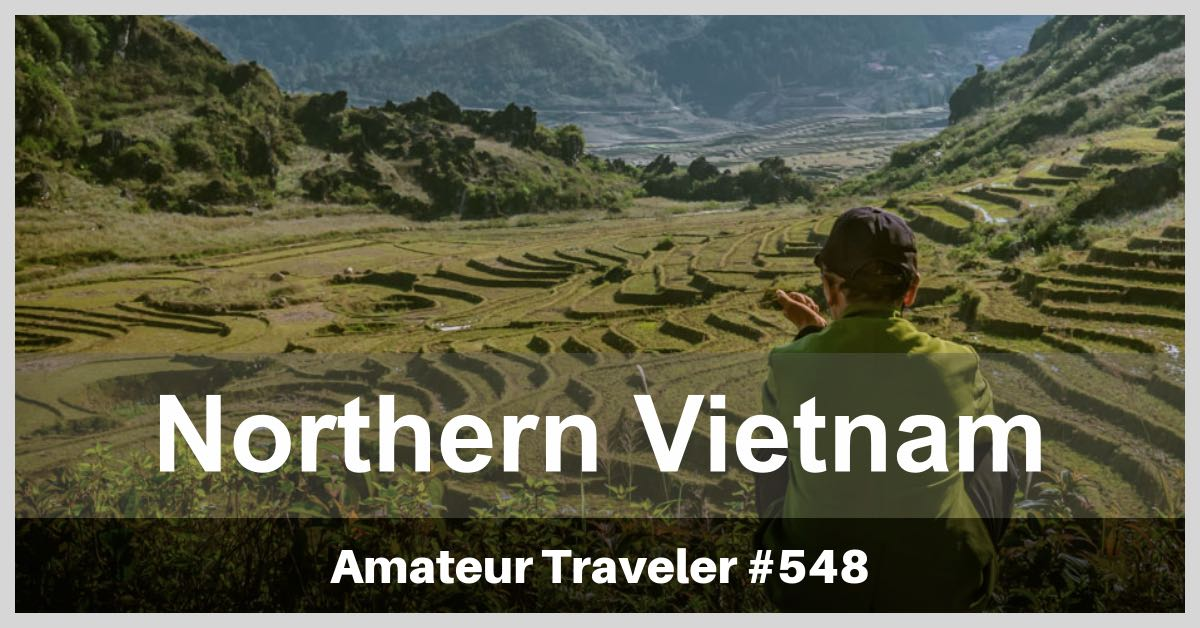 Travel to Northern Vietnam - What to Do, See and Eat (podcast)