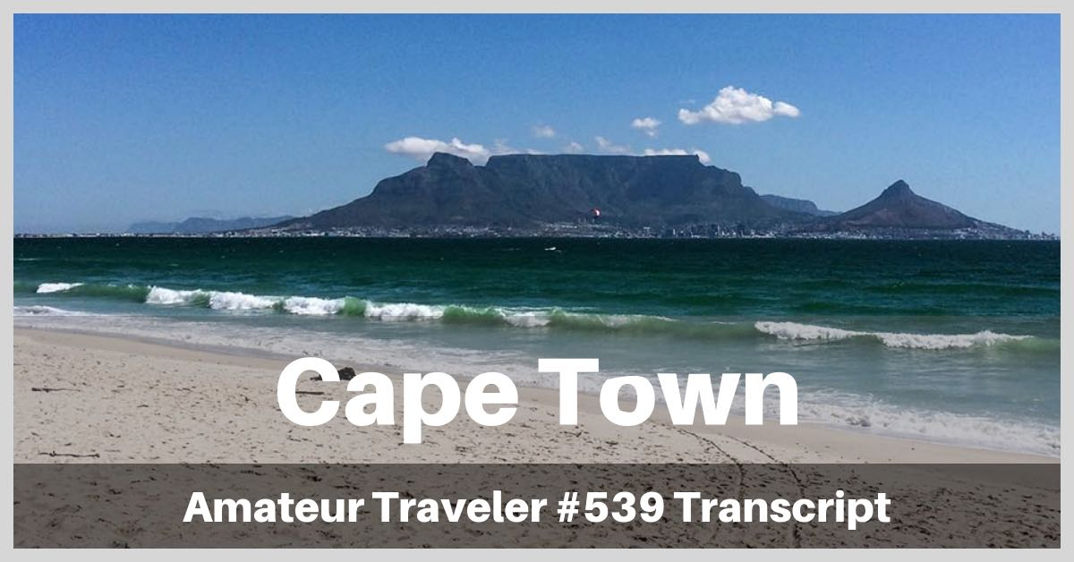 Travel to Cape Town, South Africa – Amateur Traveler Episode 539 Transcript