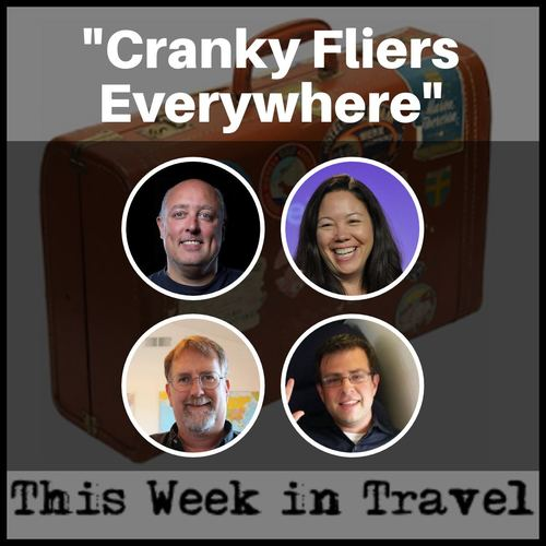 """Cranky Fliers Everywhere"" – This Week in Travel #220"