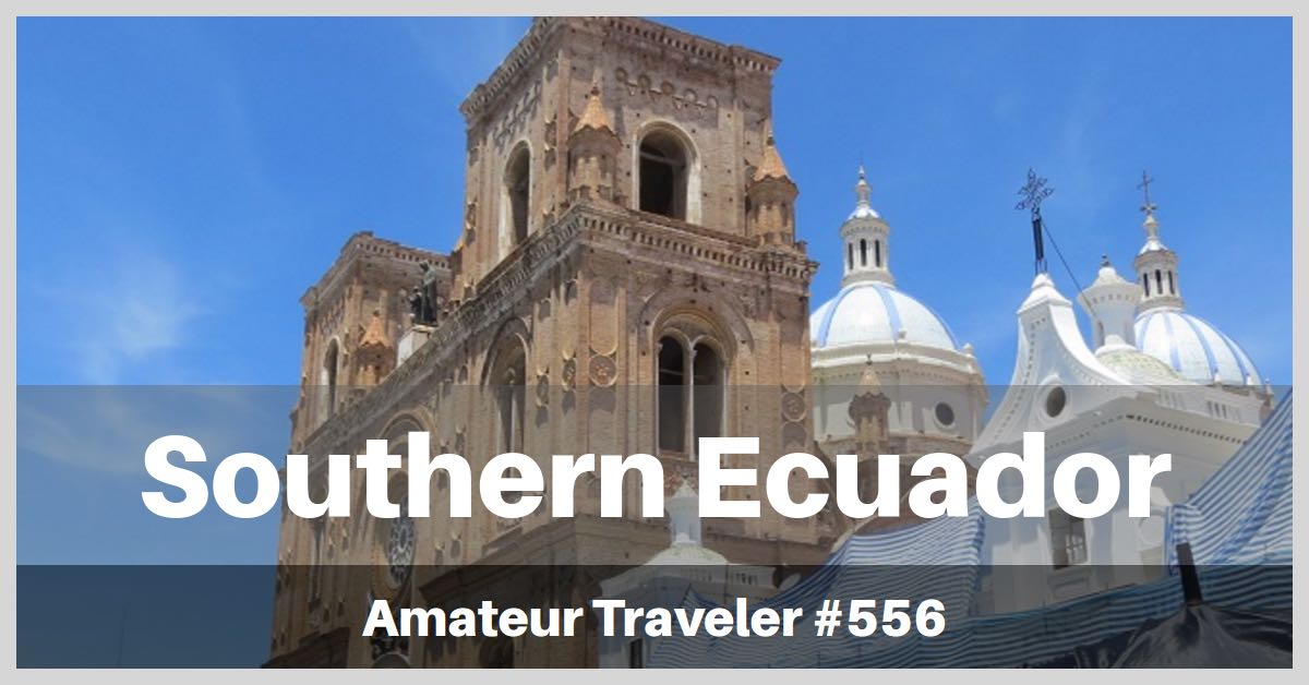 Travel to Loja and Southern Ecuador - Episode 556