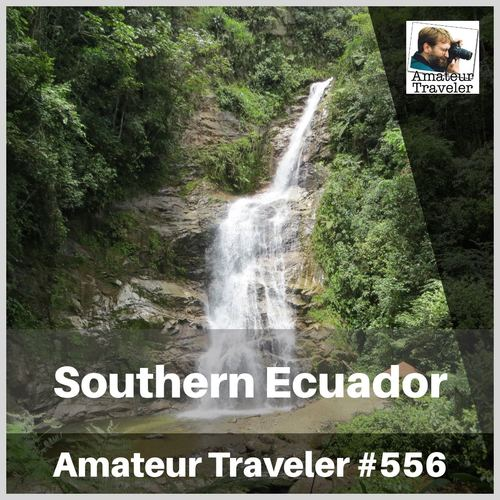 Travel to Loja and Southern Ecuador – Episode 556