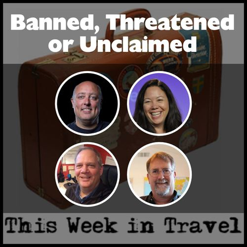 """Banned, Threatened or Unclaimed"" – This Week in Travel #222"