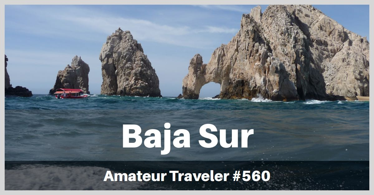 Travel to Baja Sur and the Sea of Cortez in Mexico - Episode 560