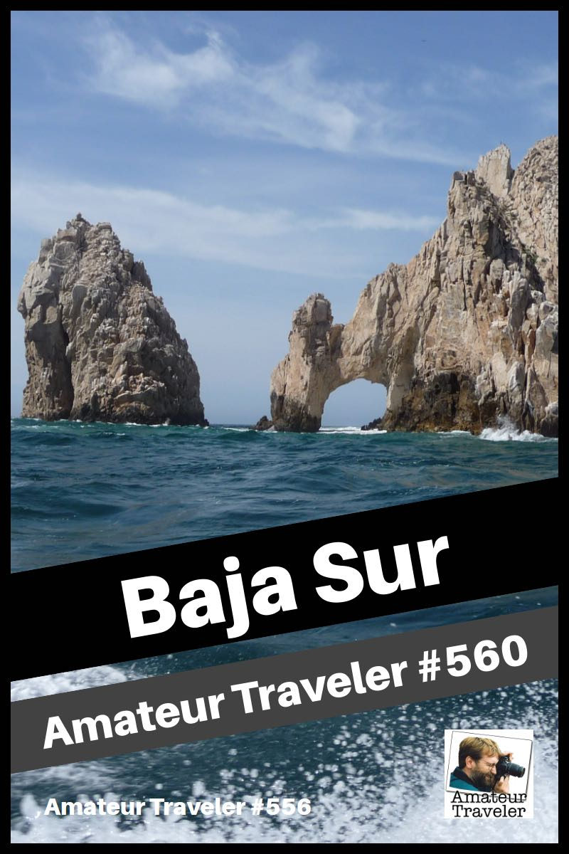 Travel to Baja Sur, Cabo San Lucas, Los Cabos and the Sea of Cortez (Podcast)