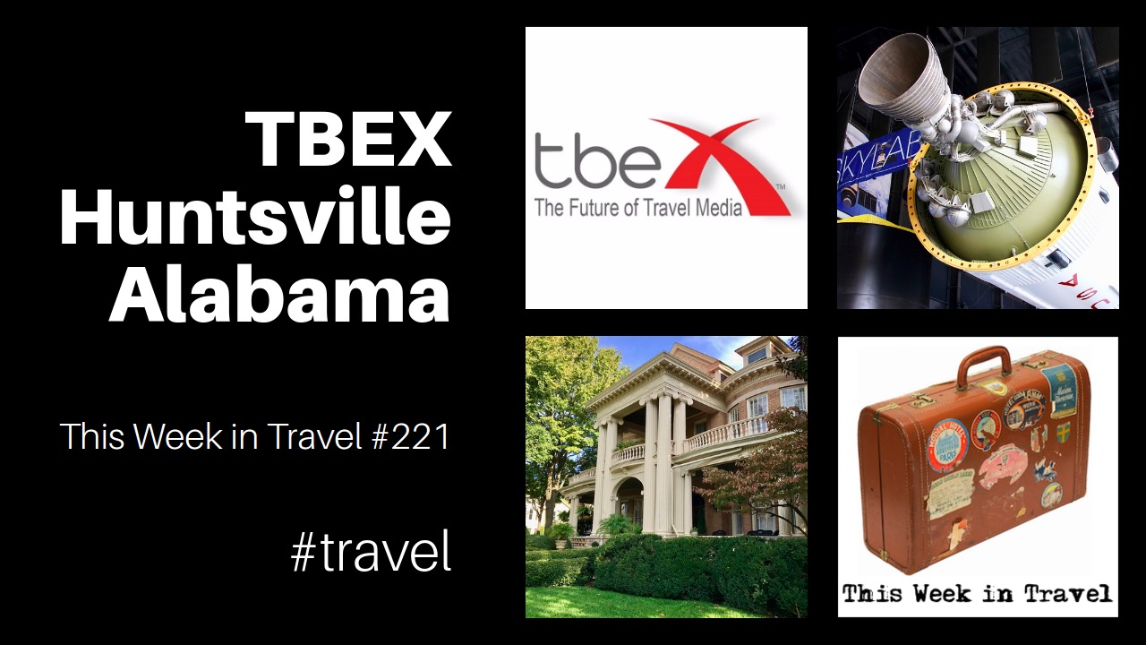 TBEX Huntsville, Alabama 2017 - This Week in Travel (podcast)