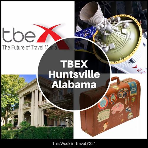 TBEX Huntsville, Alabama 2017 – This Week in Travel #221