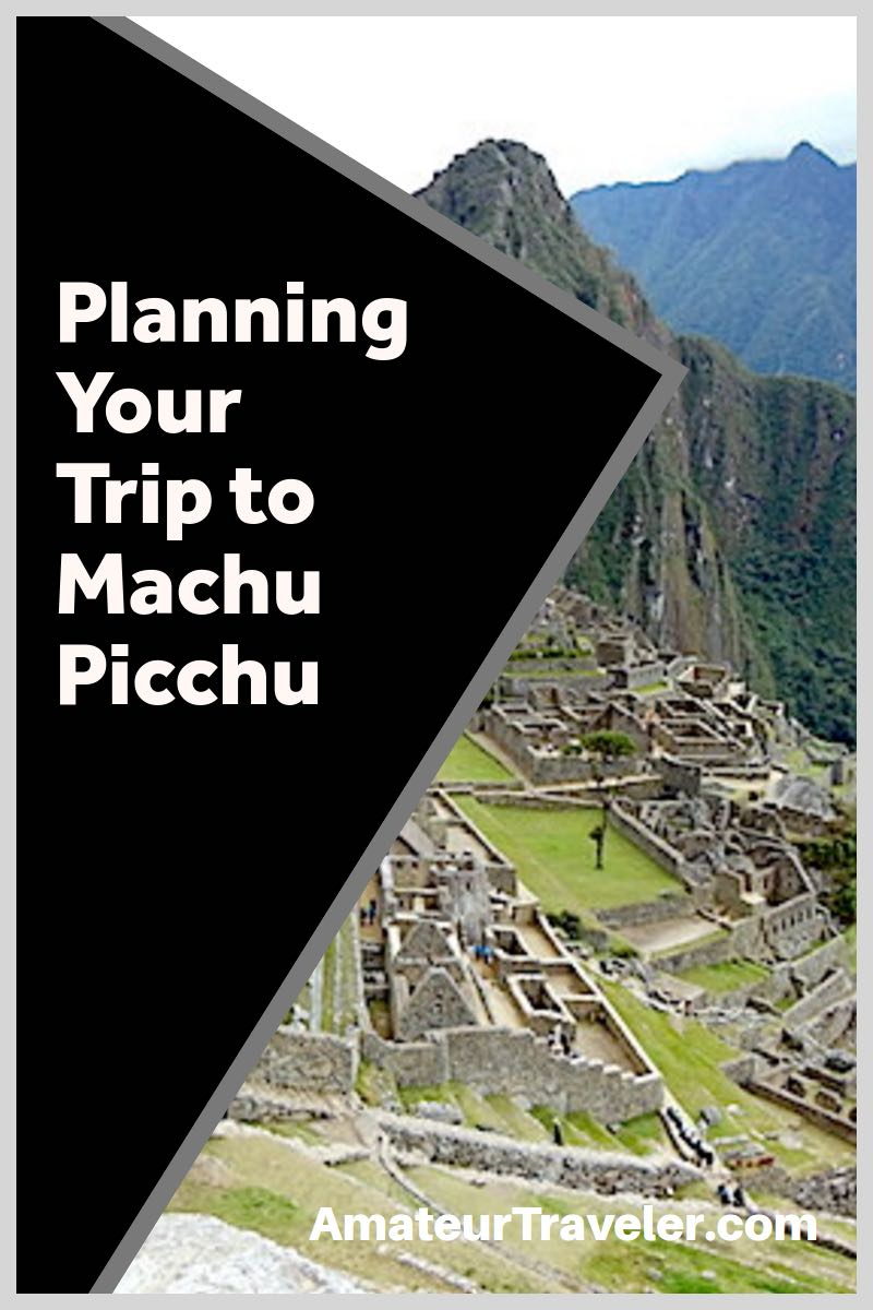 Decisions To Make Before Journeying To Machu Picchu, Peru - A Planning Guide