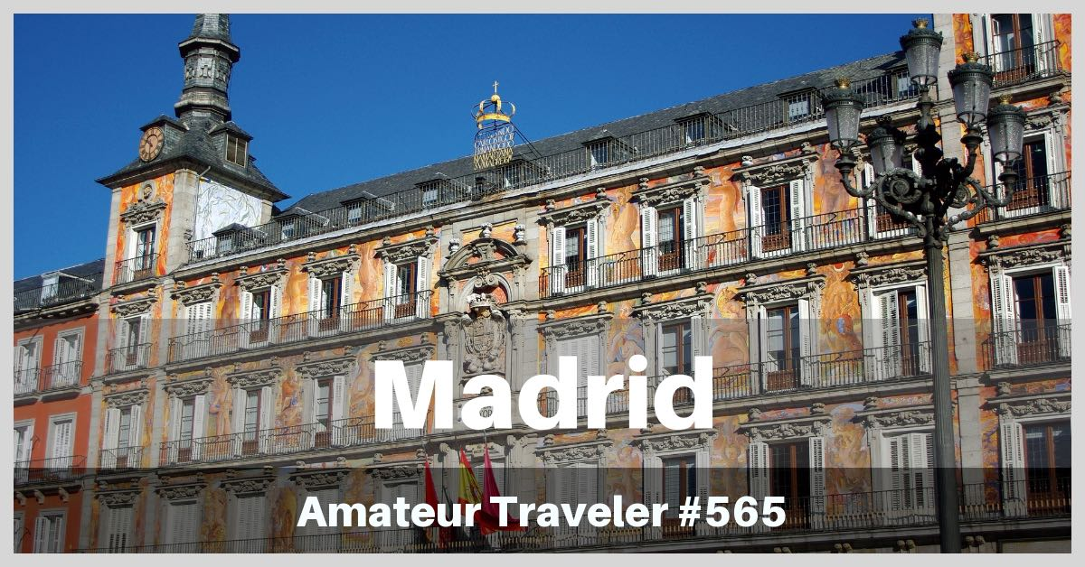 Travel to Madrid, Spain - Episode 565