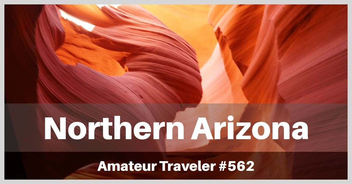 Travel to Northern Arizona - Episode 562