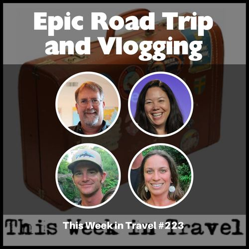 """Epic Road Trip and Vlogging"" – This Week in Travel 223"
