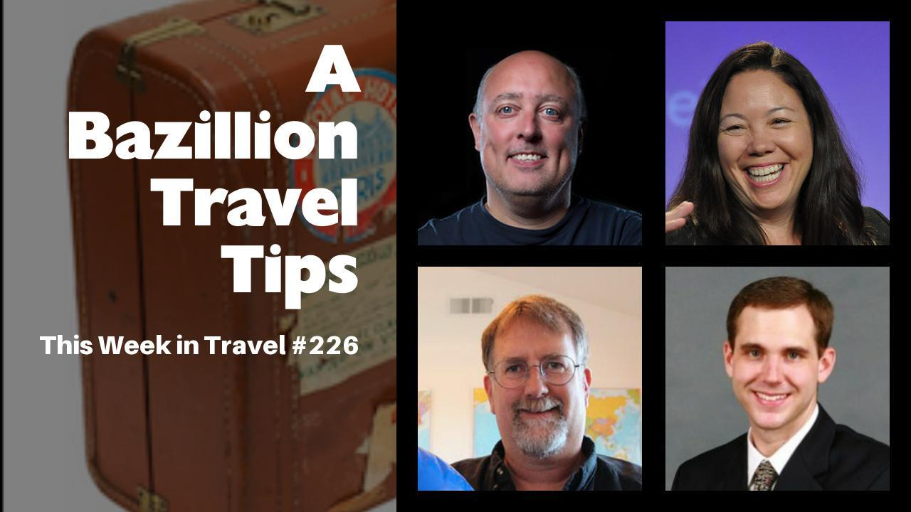 A Bazillion Travel Tips - This Week in Travel #226 (Podcast)