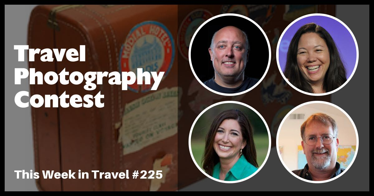 Travel Photography Contest - This Week in Travel 225 (Podcast)