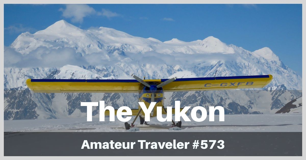 Travel to the Yukon Territory - Episode 573