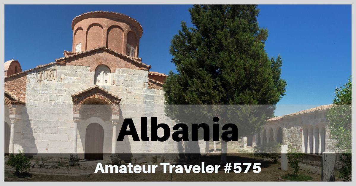 Travel to Albania - What to do and see in this little known but beautiful country (Podcast)