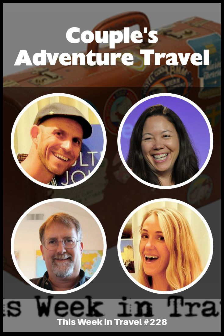 Couple's Adventure Travel - This Week in Travel #228 (Podcast)