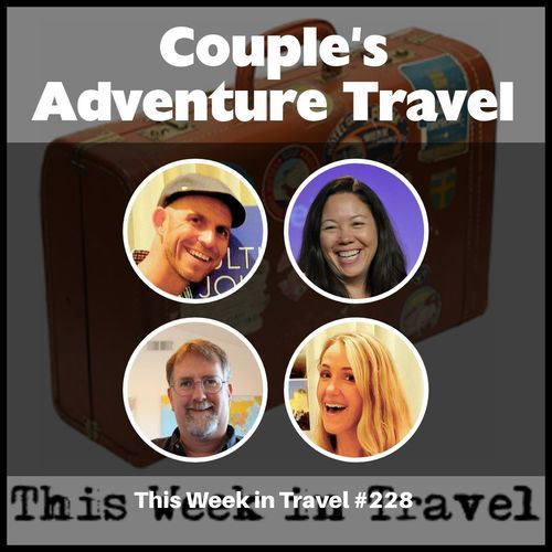 Couple's Adventure Travel – This Week in Travel #228