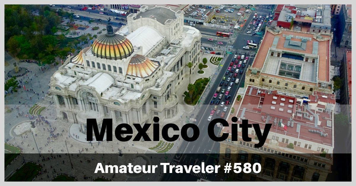 Travel to Mexico City, Mexico - Episode 580