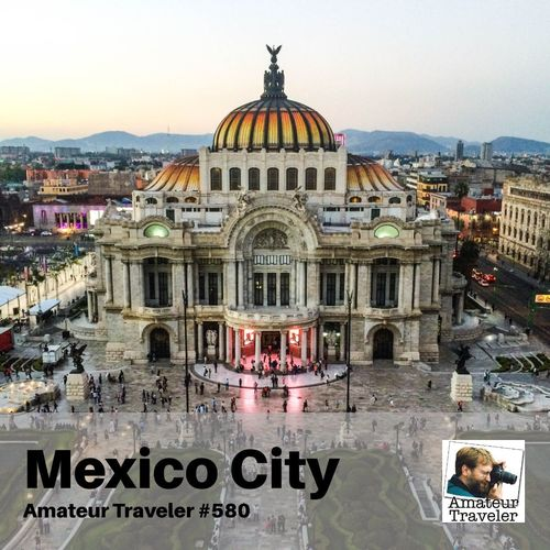 Travel to Mexico City, Mexico – Episode 580