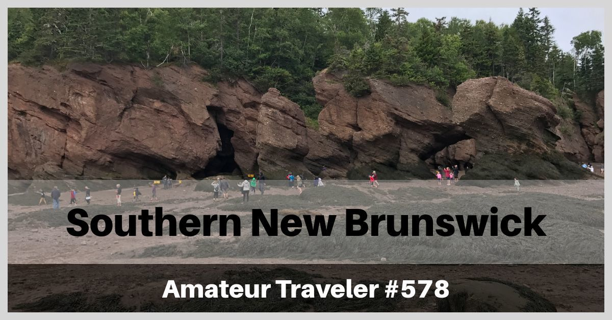 Road Trip in Southern New Brunswick - A Week Long Itinerary (Podcast)